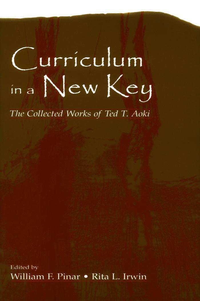 فهم برنامه درسی با نوایی تازه: مجموعه آثار تد آئوکی (پاینار و ایروین، ۲۰۰۵)