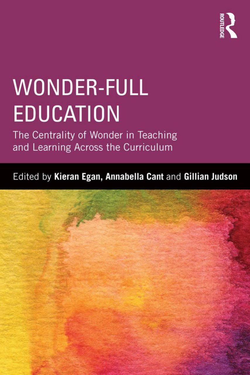 تربیت آکنده از حیرت: محوریت حیرت در یاددهی و یادگیری در تمام حوزه های برنامه درسی (ایگن، کانت و جادسون، ۲۰۱۳)